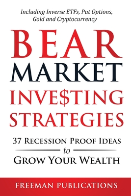 Bear Market Investing Strategies: 37 Recession-Proof Ideas to Grow Your Wealth Including Inverse ETFs, Put Options, Gold & Cryptocurrency Cover Image