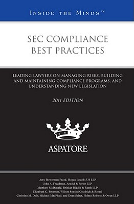 SEC Compliance Best Practices: Leading Lawyers on Managing Risks, Building and Maintaining Compliance Programs, and Understanding New Legislation Cover Image