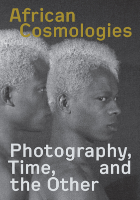 African Cosmologies: Photography, Time and the Other Cover Image