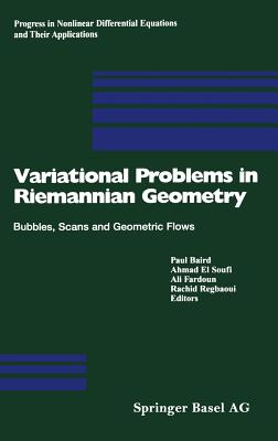 Variational Problems in Riemannian Geometry: Bubbles, Scans and Geometric Flows (Progress in Nonlinear Differential Equations and Their Appli #59) Cover Image