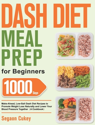 Dash Diet Meal Prep for Beginners: 1000-Day Make-Ahead, Low-Salt Dash Diet Recipes to Promote Weight Loss Naturally and Lower Your Blood Pressure Toge Cover Image