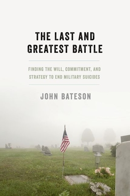 The Last and Greatest Battle: Finding the Will, Commitment, and Strategy to End Military Suicides Cover Image