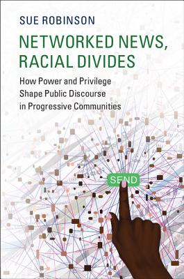 Networked News, Racial Divides: How Power and Privilege Shape Public Discourse in Progressive Communities (Communication) Cover Image