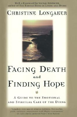 Facing Death and Finding Hope: A Guide to the Emotional and Spiritual Care of the Dying Cover Image
