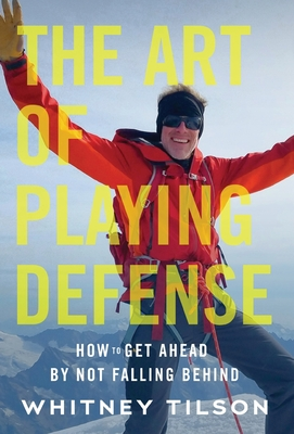 The Art of Playing Defense: How to Get Ahead by Not Falling Behind Cover Image