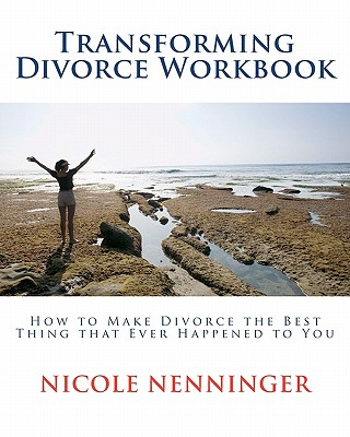 Transforming Divorce Workbook: How to Make Divorce the Best Thing that Ever Happened to You Cover Image