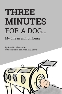 Three Minutes for a Dog: My Life in an Iron Lung Cover Image