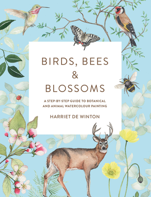 Birds, Bees & Blossoms: A Step-by-step Guide to Botanical and Animal Watercolour Painting cover