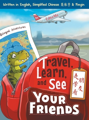 Travel, Learn and See your Friends 走学看朋友: Adventures in Mandarin Immersion (Bilingual English, Chinese with Pinyin) Cover Image