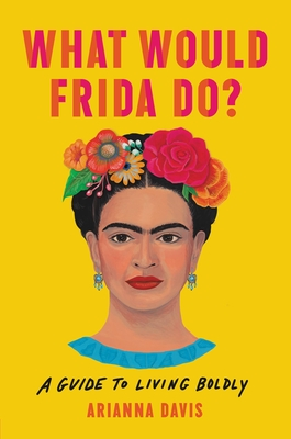 What Would Frida Do?: A Guide to Living Boldly Cover Image