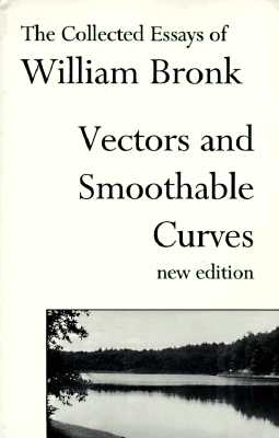 Vectors and Smoothable Curves: The Collected Essays of William Bronk, New Edition, Bronk, William