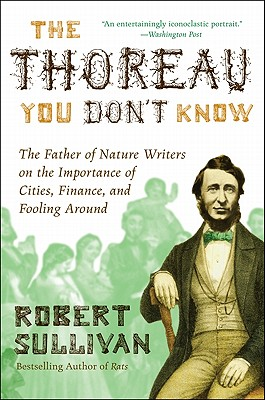 The Thoreau You Don't Know: The Father of Nature Writers on the Importance of Cities, Finance, and Fooling Around Cover Image