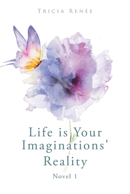 Cover for Life is Your Imaginations' Reality