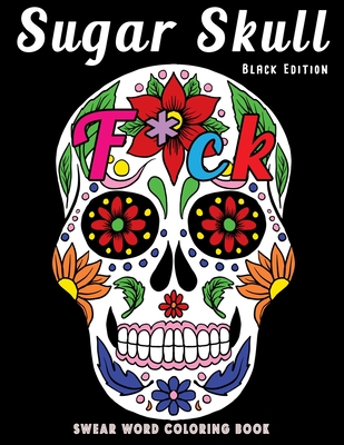 Sugar Skull Black Edition Swear Word Coloring Book: Dia de Los Muertos Stress Relieving Relaxation Midnight Edition Black Paper Detailed Drawings for Cover Image