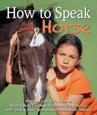 How to Speak Horse: A Horse-Crazy Kid's Guide to Reading Body Language and Talking Back Cover Image