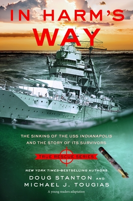 In Harm's Way (Young Readers Edition): The Sinking of the USS Indianapolis and the Extraordinary Story of Its Survivors (True Rescue Series) Cover Image