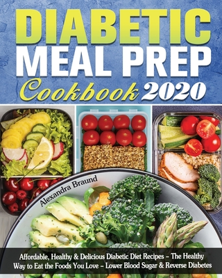 Diabetic Meal Prep Cookbook 2020: Affordable, Healthy & Delicious Diabetic Diet Recipes - The Healthy Way to Eat the Foods You Love - Lower Blood Suga Cover Image