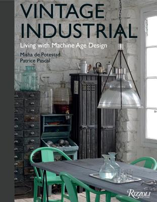 Vintage Industrial: Living with Machine Age Design Cover Image