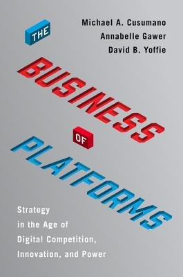The Business of Platforms: Strategy in the Age of Digital Competition, Innovation, and Power Cover Image
