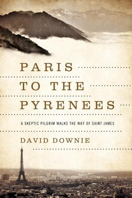 Paris to the Pyrenees: A Skeptic Pilgrim Walks the Way of Saint James Cover Image