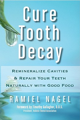 Cure Tooth Decay: Remineralize Cavities and Repair Your Teeth Naturally with Good Food Cover Image