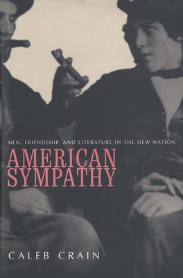 American Sympathy: Men, Friendship, and Literature in the New Nation Cover Image
