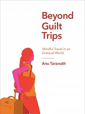Beyond Guilt Trips: Mindful Travel in an Unequal World Cover Image