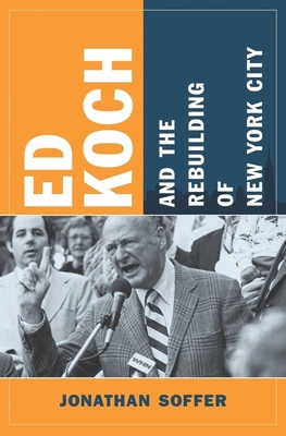 Ed Koch and the Rebuilding of New York City Cover