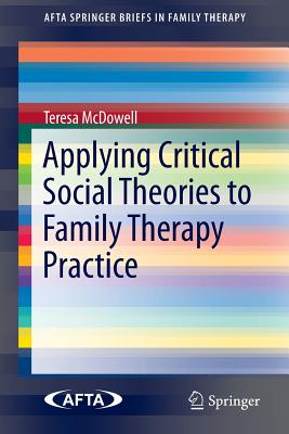 Applying Critical Social Theories to Family Therapy Practice (Afta Springerbriefs in Family Therapy) Cover Image