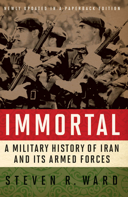 Immortal: A Military History of Iran and Its Armed Forces Cover Image