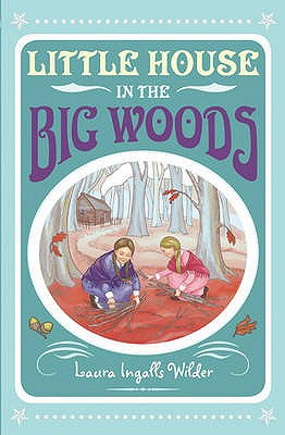 Cover for Little House in the Big Woods. Laura Ingalls Wilder