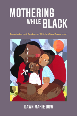 Mothering While Black: Boundaries and Burdens of Middle-Class Parenthood Cover Image