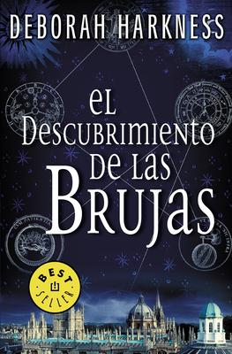 El descubrimiento de las brujas / A Discovery of Witches (El descubrimiento de las brujas / All Souls Trilogy #1) Cover Image