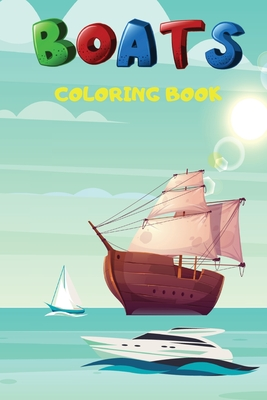 Boats Coloring Book: Boat Coloring and Activity Book For Kids, with Beautiful Illustration of Boats and Ships To Color Cover Image