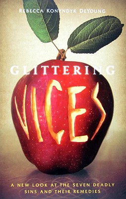 Glittering Vices: A New Look at the Seven Deadly Sins and Their Remedies Cover Image