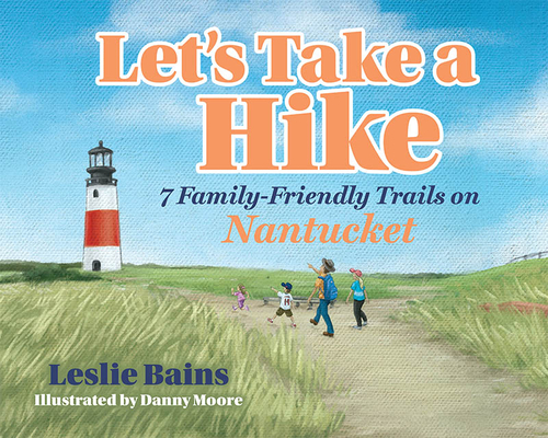 Let's Take a Hike: 7 Family-Friendly Trails of Nantucket: 7 Family-Friendly Trails of Nantucket Cover Image