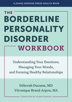 The Borderline Personality Disorder Workbook: Understanding Your Emotions, Managing Your Moods, and Forming Healthy Relationships (Johns Hopkins Press Health Books) cover