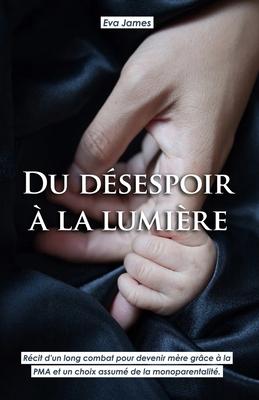 Du désespoir à la lumière: Parcours PMA et monoparentalité Cover Image