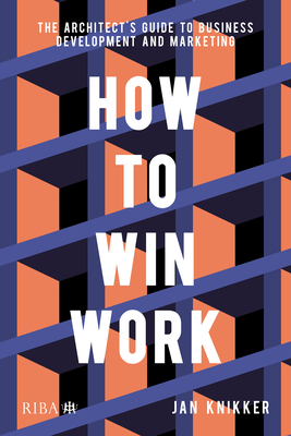How to Win Work: The Architect's Guide to Business Development and Marketing Cover Image