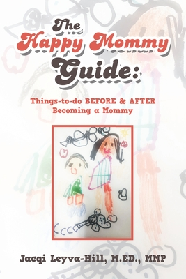 The Happy Mommy Guide: Things-To-Do Before & After Becoming a Mommy Cover Image