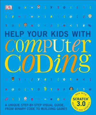 Help Your Kids with Computer Coding: A Unique Step-by-Step Visual Guide, from Binary Code to Building Games Cover Image