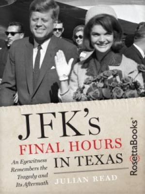JFK's Final Hours in Texas: An Eyewitness Remembers the Tragedy and Its Aftermath Cover Image