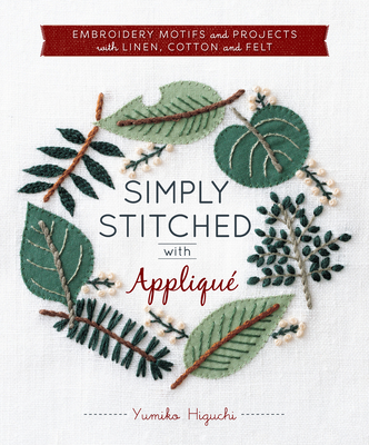 Simply Stitched with Appliqué: Embroidery Motifs and Projects with Linen, Cotton and Felt (Hardware Included) Cover Image