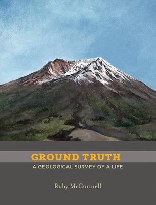 Ground Truth: A Geological Survey of a Life Cover Image