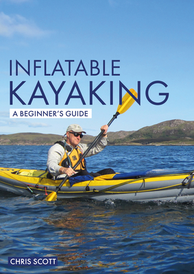 Inflatable Kayaking: A Beginner's Guide: Buying, Learning & Exploring (Beginner's Guides) Cover Image