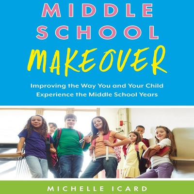 Middle School Makeover Lib/E: Improving the Way You and Your Child Experience the Middle School Years Cover Image