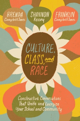 Culture, Class, and Race: Constructive Conversations That Unite and Energize Your School and Community Cover Image