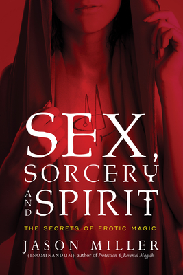Sex, Sorcery, and Spirit: The Secrets of Erotic Magic Cover Image