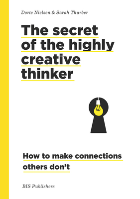 The Secret of the Highly Creative Thinker: How to Make Connections Others Don't Cover Image
