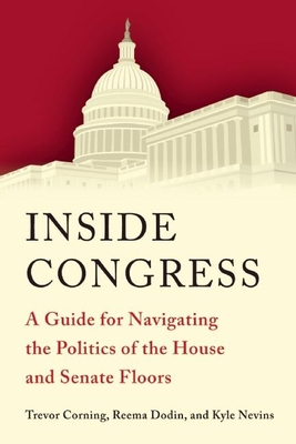 Inside Congress: A Guide for Navigating the Politics of the House and Senate Floors Cover Image